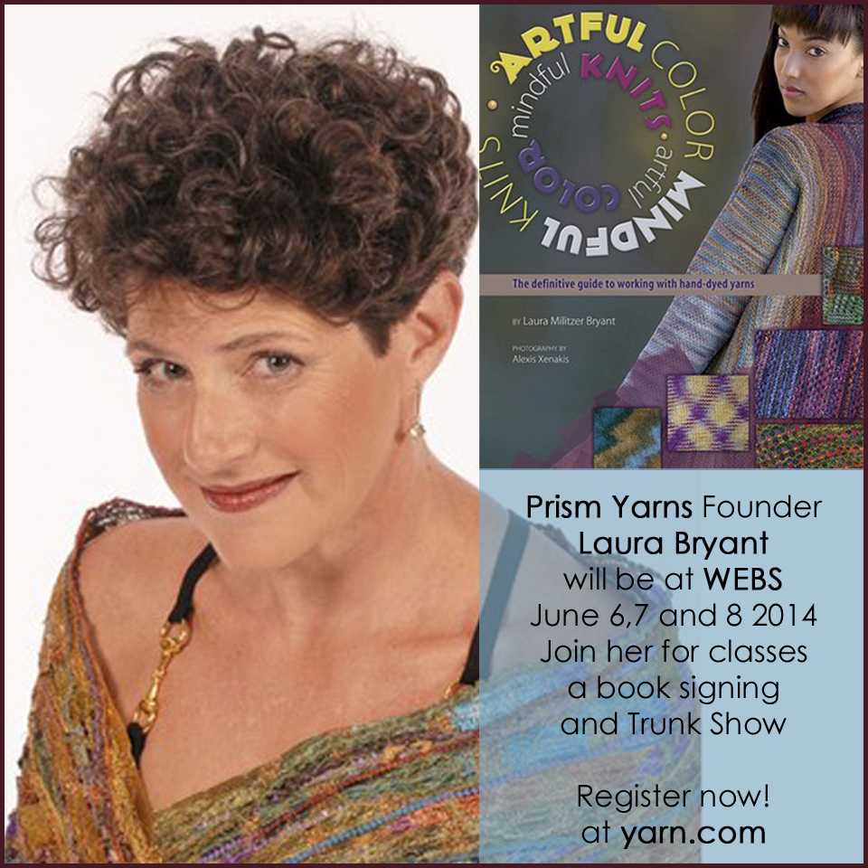 Laura Bryant at WEBS June 6-8, 2014. Join her for classes, a book signing and Prism Yarns Trunk Show. Register now at yarn.com