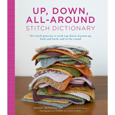 Up, Down, All-Around Stitch Dictionary, the new book from Wendy Bernard - available at yarn.com