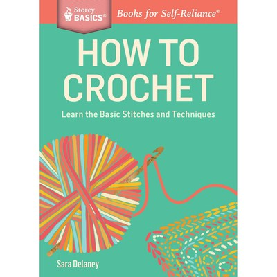 How to Crochet, a Storey Basics Book by Sara Delaney - available at yarn.com