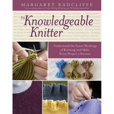 The Knowledgeable Knitter by Margaret Radcliffe - available at yarn.com