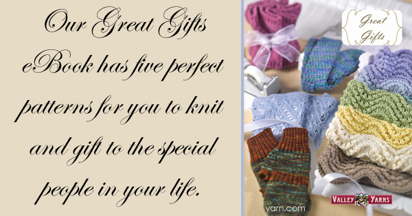 The Great Gifts eBook from Valley Yarns, 5 knits perfect for giving  - available at yarn.com