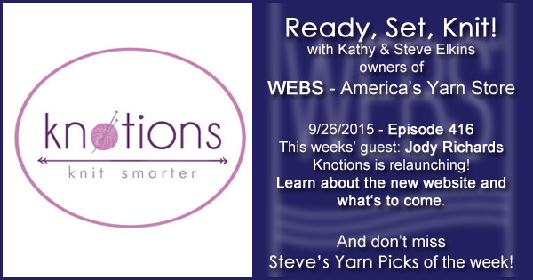 Ready, Set, Knit! episode #416 - Kathy talks with Jody Richards. Listen now on the WEBS Blog - blog.yarn.com