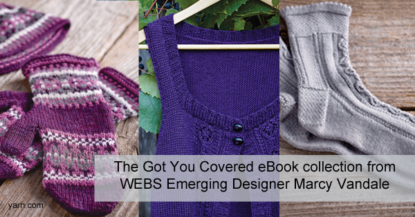 WEBS Emerging Designer Fall 2015 eBook: Got You Covered, from Marcy Vandale. eBook and individual PDFS now available at yarn.com. Read more on the WEBS Blog - blog.yarn.com