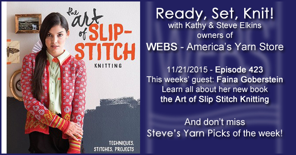 Ready, Set, Knit! episode #423 - Kathy talks with Faina Goberstein. Listen now on the WEBS Blog - blog.yarn.com
