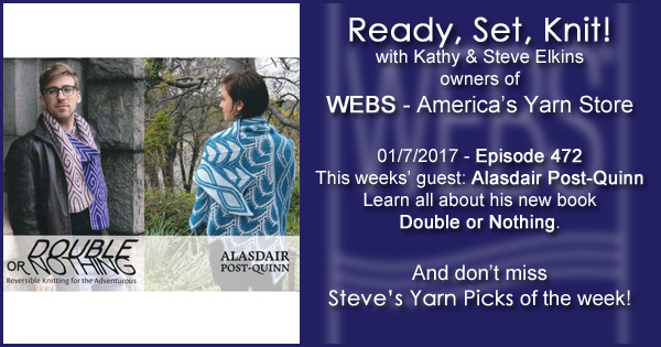 Ready, Set, Knit! episode #472 - Kathy talks with Alasdair Post-Quinn. Listen now on the WEBS Blog - blog.yarn.com